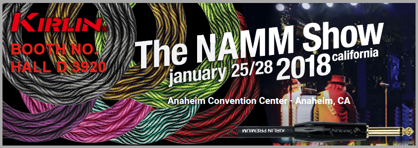 The NAMM SHOW 2018 Kirlin Cable Booth No.HALL D BOOTH 3920