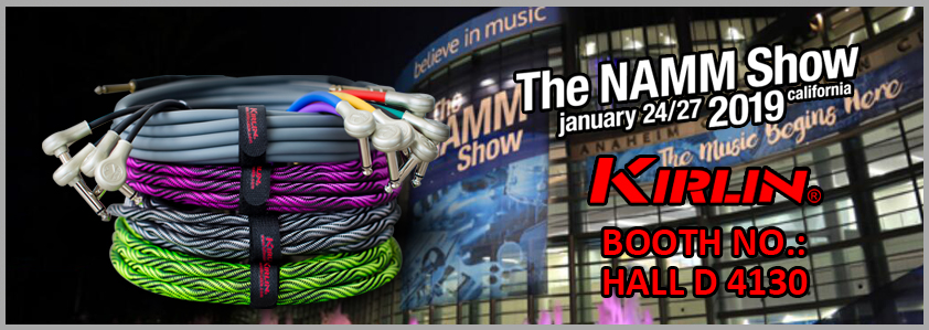 The NAMM SHOW 2019 Kirlin Cable Booth No.HALL D 4130